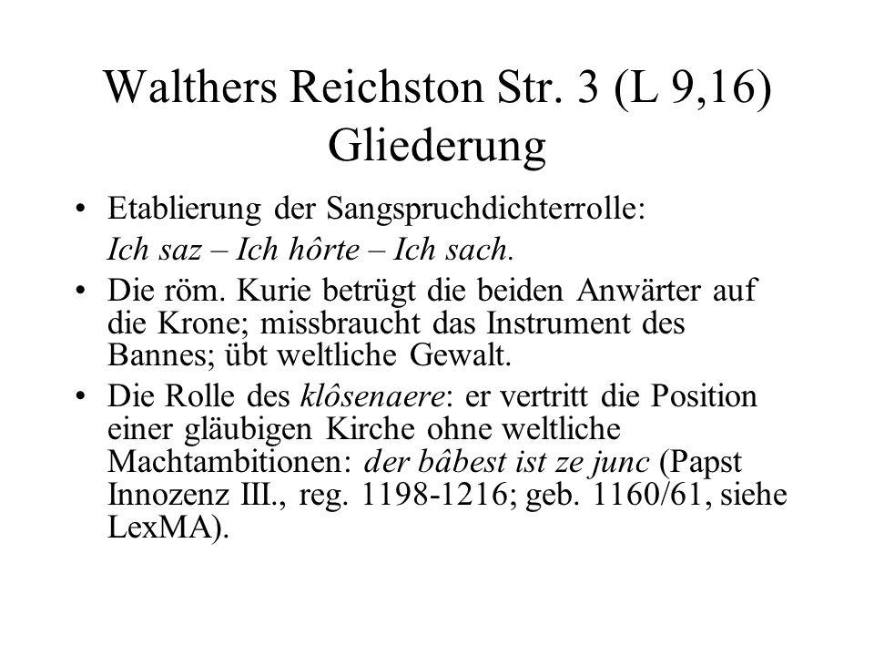 Walthers Reichston Str. 3 (L 9,16) Gliederung Etablierung der Sangspruchdichterrolle: Ich saz – Ich hôrte – Ich sach. Die röm. Kurie betrügt die beide
