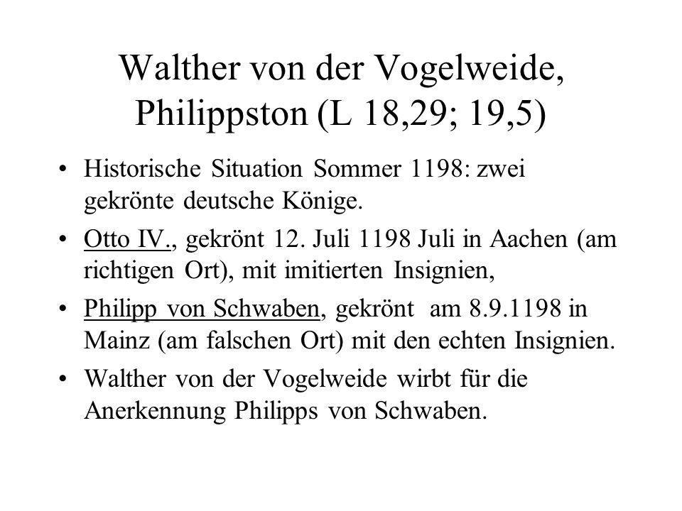 Walther von der Vogelweide, Philippston (L 18,29; 19,5) Historische Situation Sommer 1198: zwei gekrönte deutsche Könige. Otto IV., gekrönt 12. Juli 1