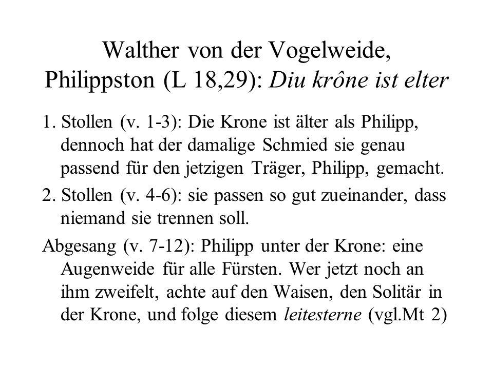 Walther von der Vogelweide, Philippston (L 18,29): Diu krône ist elter 1. Stollen (v. 1-3): Die Krone ist älter als Philipp, dennoch hat der damalige
