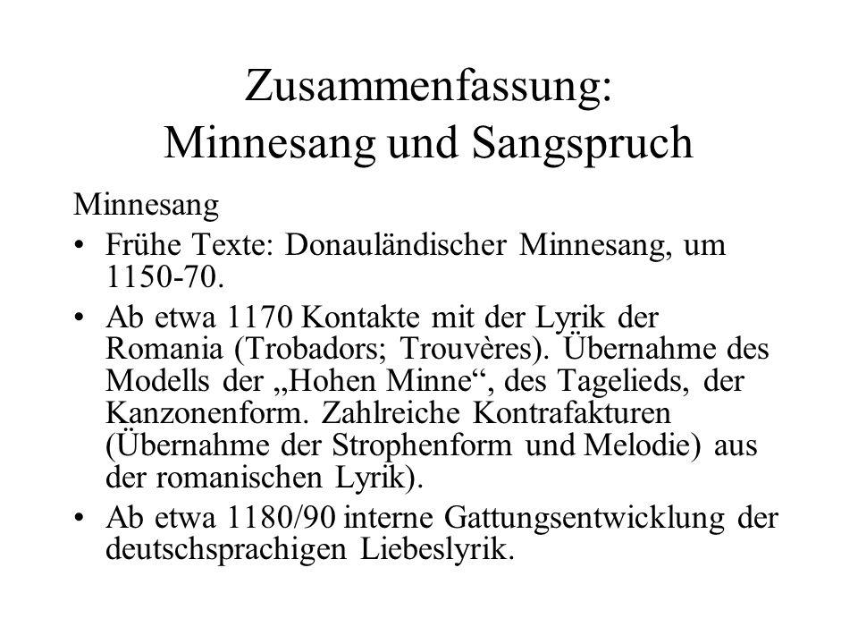 Zusammenfassung: Minnesang und Sangspruch Minnesang Frühe Texte: Donauländischer Minnesang, um 1150-70. Ab etwa 1170 Kontakte mit der Lyrik der Romani
