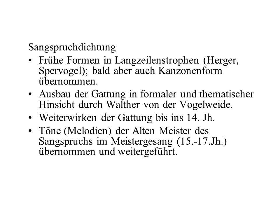 Sangspruchdichtung Frühe Formen in Langzeilenstrophen (Herger, Spervogel); bald aber auch Kanzonenform übernommen. Ausbau der Gattung in formaler und