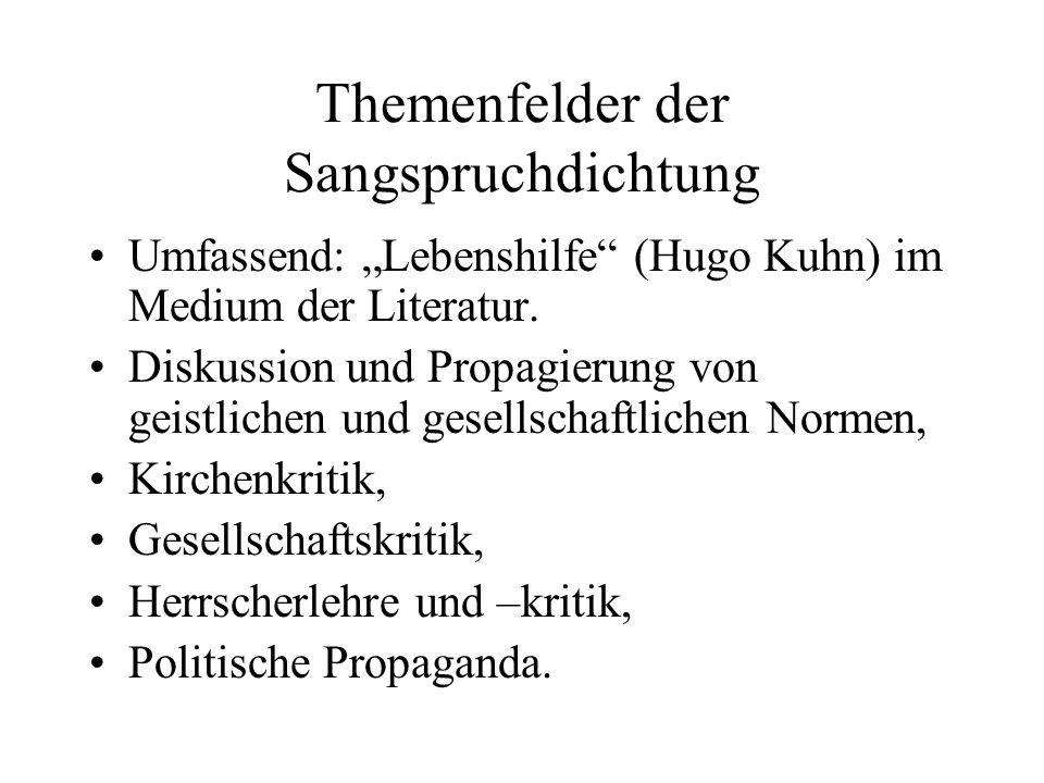 Themenfelder der Sangspruchdichtung Umfassend: Lebenshilfe (Hugo Kuhn) im Medium der Literatur. Diskussion und Propagierung von geistlichen und gesell