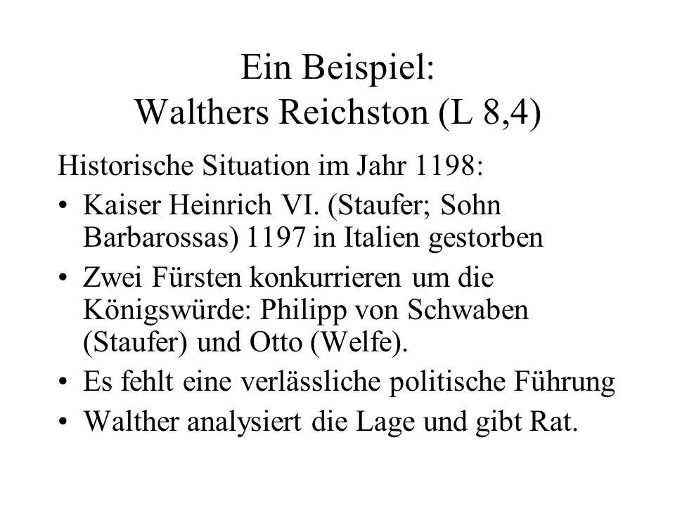 Ein Beispiel: Walthers Reichston (L 8,4) Historische Situation im Jahr 1198: Kaiser Heinrich VI. (Staufer; Sohn Barbarossas) 1197 in Italien gestorben