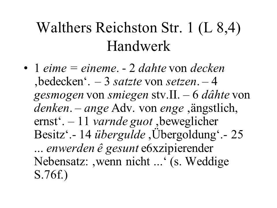 Walthers Reichston Str. 1 (L 8,4) Handwerk 1 eime = eineme. - 2 dahte von decken bedecken. – 3 satzte von setzen. – 4 gesmogen von smiegen stv.II. – 6