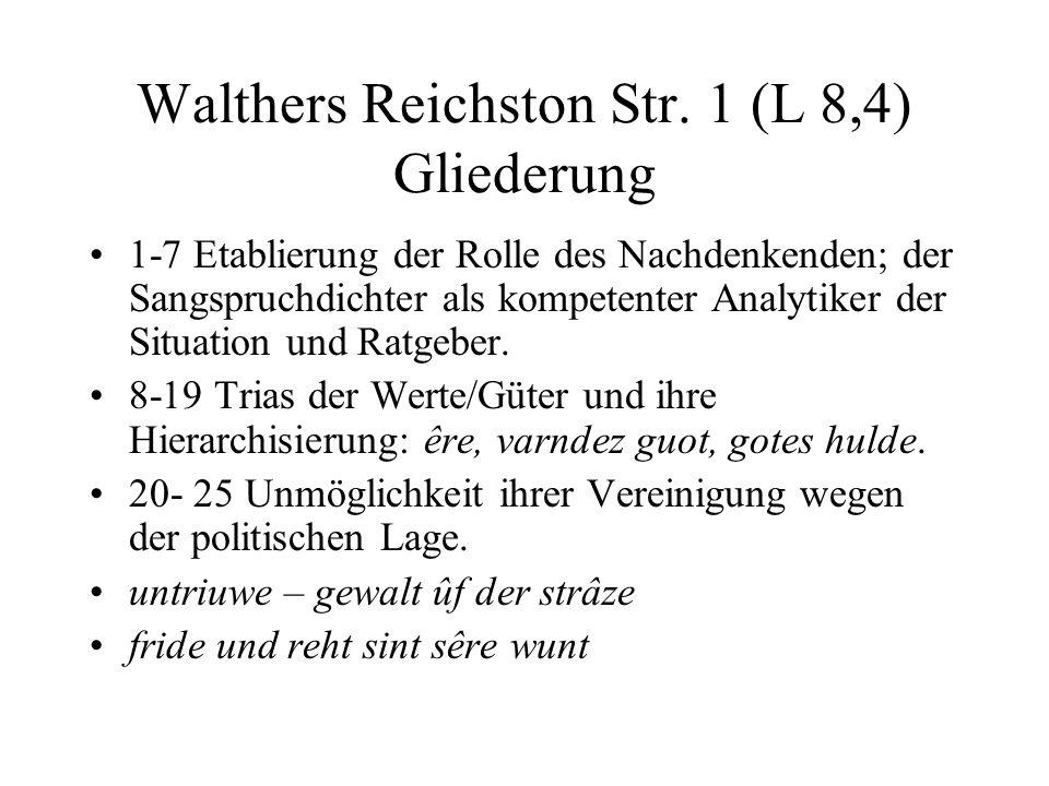 Walthers Reichston Str. 1 (L 8,4) Gliederung 1-7 Etablierung der Rolle des Nachdenkenden; der Sangspruchdichter als kompetenter Analytiker der Situati