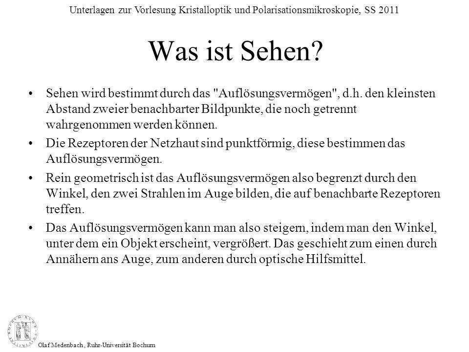 Olaf Medenbach, Ruhr-Universität Bochum Unterlagen zur Vorlesung Kristalloptik und Polarisationsmikroskopie, SS 2011 Was ist Sehen? Sehen wird bestimm