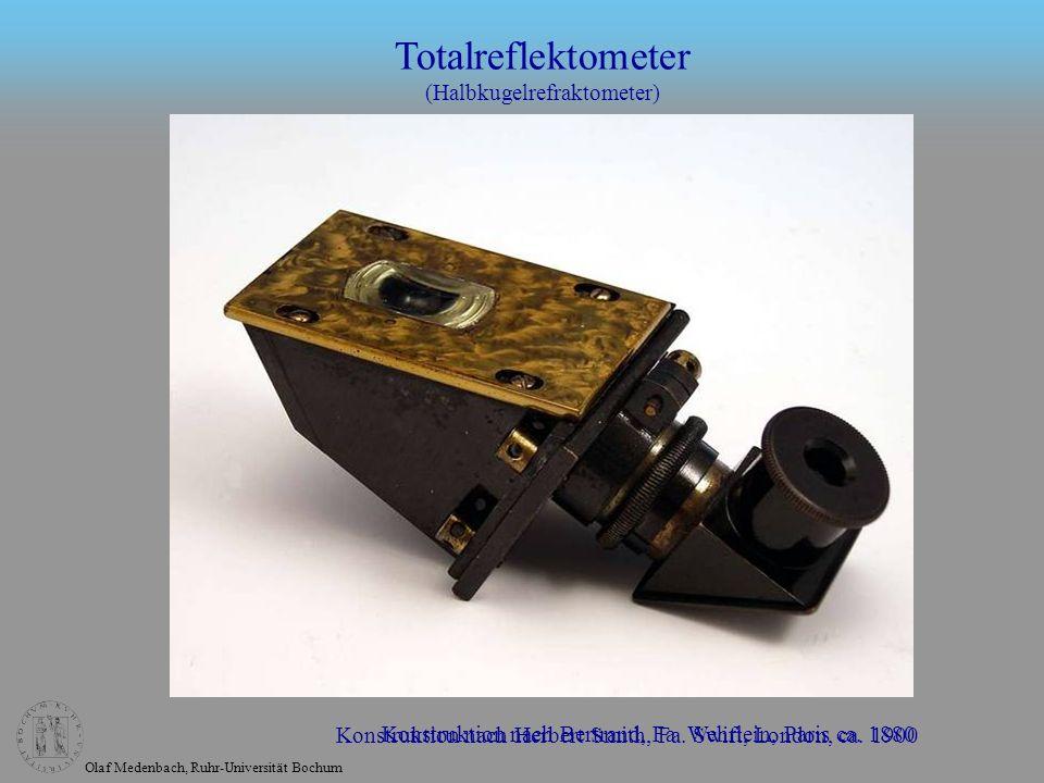 Olaf Medenbach, Ruhr-Universität Bochum Totalreflektometer (Halbkugelrefraktometer) Konstruktion nach Bertrand, Fa. Wehrlein, Paris ca. 1880 Konstrukt