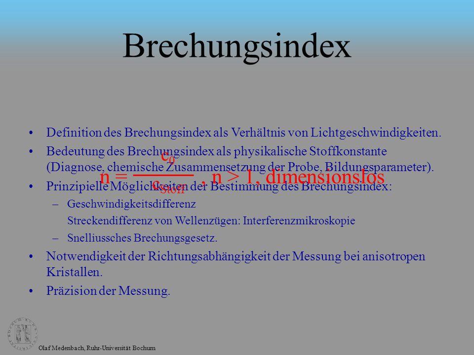 Olaf Medenbach, Ruhr-Universität Bochum Brechungsindex Definition des Brechungsindex als Verhältnis von Lichtgeschwindigkeiten. Bedeutung des Brechung