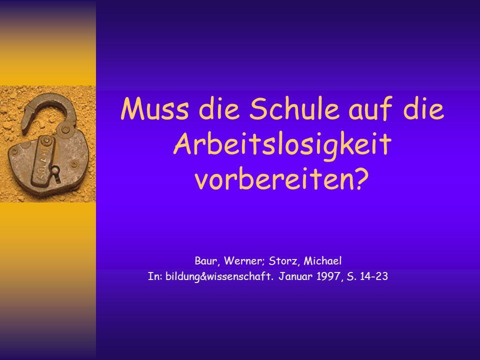 Muss die Schule auf die Arbeitslosigkeit vorbereiten? Baur, Werner; Storz, Michael In: bildung&wissenschaft. Januar 1997, S. 14-23