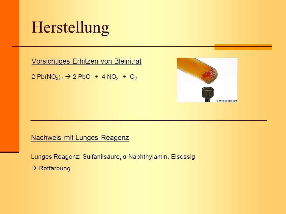 Herstellung Vorsichtiges Erhitzen von Bleinitrat 2 Pb(NO 3 ) 2 2 PbO + 4 NO 2 + O 2 Nachweis mit Lunges Reagenz Lunges Reagenz: Sulfanilsäure, α-Napht