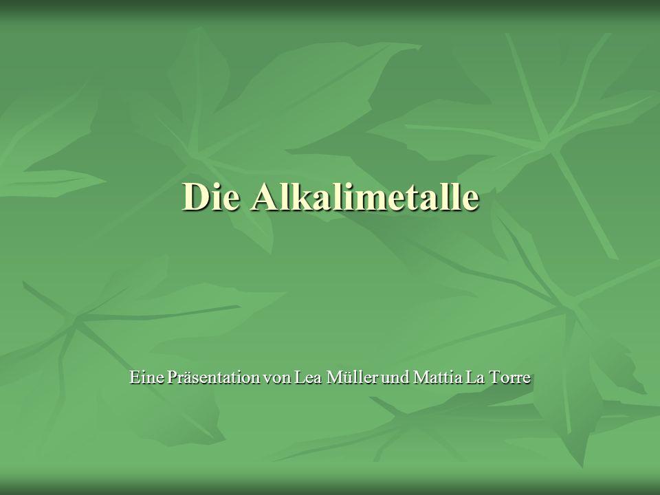 Die Alkalimetalle Eine Präsentation von Lea Müller und Mattia La Torre