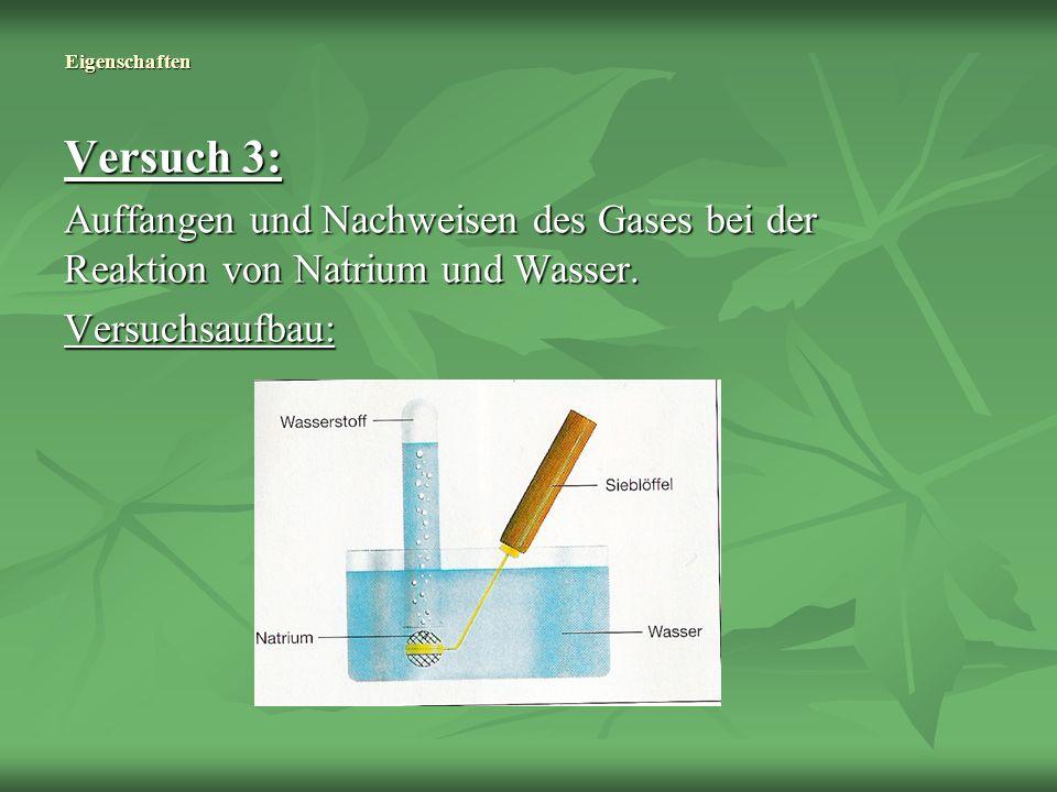 Eigenschaften Versuch 3: Auffangen und Nachweisen des Gases bei der Reaktion von Natrium und Wasser. Versuchsaufbau:
