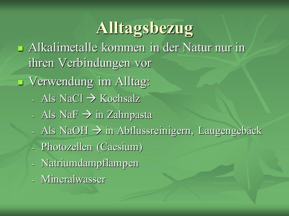 Alltagsbezug Alkalimetalle kommen in der Natur nur in ihren Verbindungen vor Alkalimetalle kommen in der Natur nur in ihren Verbindungen vor Verwendun