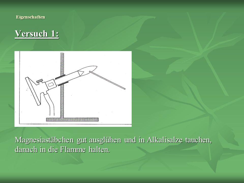 Eigenschaften Versuch 1: Magnesiastäbchen gut ausglühen und in Alkalisalze tauchen, danach in die Flamme halten.