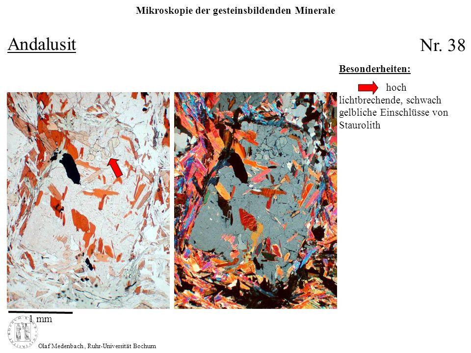 Mikroskopie der gesteinsbildenden Minerale Olaf Medenbach, Ruhr-Universität Bochum Andalusit Nr. 38 1 mm Besonderheiten: hoch lichtbrechende, schwach