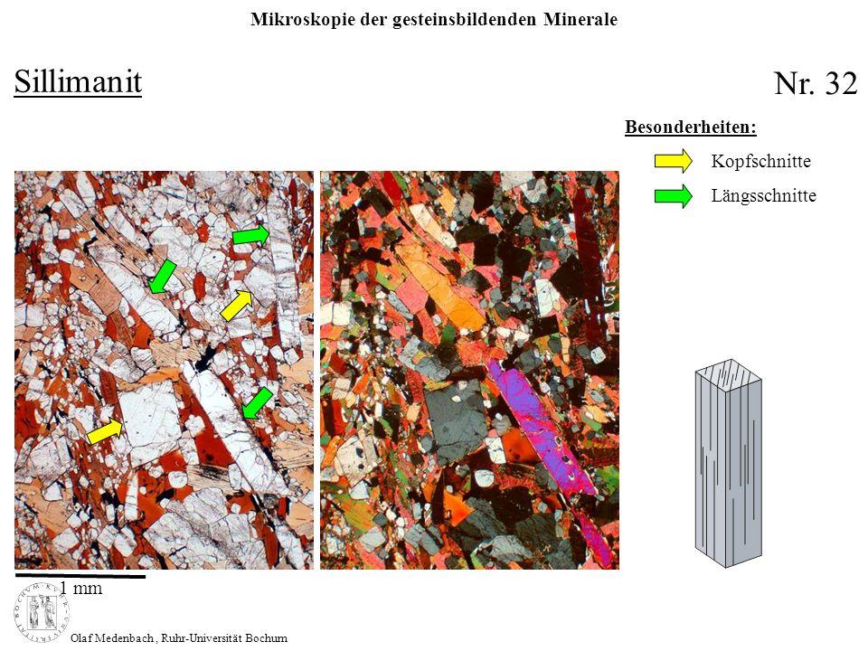 Mikroskopie der gesteinsbildenden Minerale Olaf Medenbach, Ruhr-Universität Bochum Sillimanit Nr. 32 Besonderheiten: Kopfschnitte Längsschnitte 1 mm