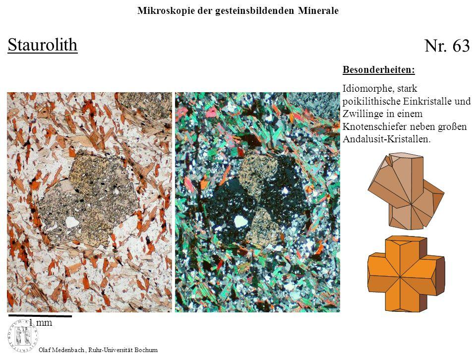 Mikroskopie der gesteinsbildenden Minerale Olaf Medenbach, Ruhr-Universität Bochum Staurolith Nr. 63 1 mm Besonderheiten: Idiomorphe, stark poikilithi