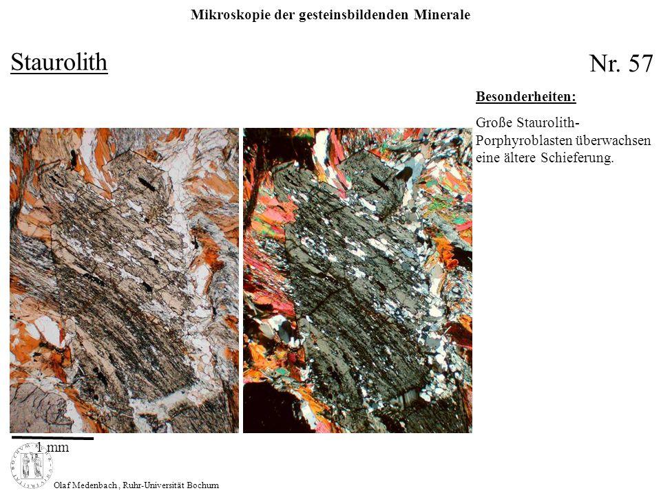 Mikroskopie der gesteinsbildenden Minerale Olaf Medenbach, Ruhr-Universität Bochum Staurolith Nr. 57 1 mm Besonderheiten: Große Staurolith- Porphyrobl