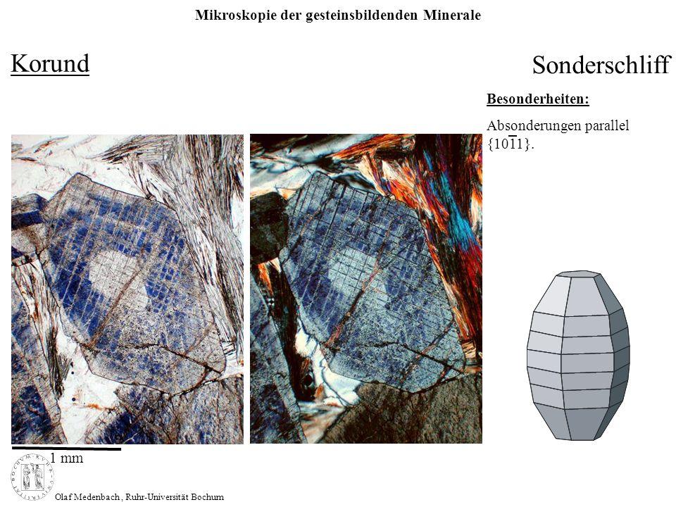 Mikroskopie der gesteinsbildenden Minerale Olaf Medenbach, Ruhr-Universität Bochum Korund Sonderschliff Besonderheiten: Absonderungen parallel {1011}.