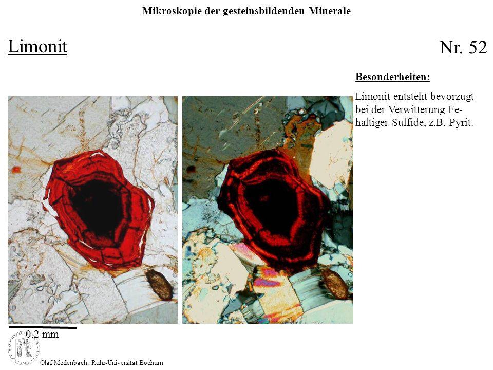 Mikroskopie der gesteinsbildenden Minerale Olaf Medenbach, Ruhr-Universität Bochum Limonit 0,2 mm Nr. 52 Besonderheiten: Limonit entsteht bevorzugt be