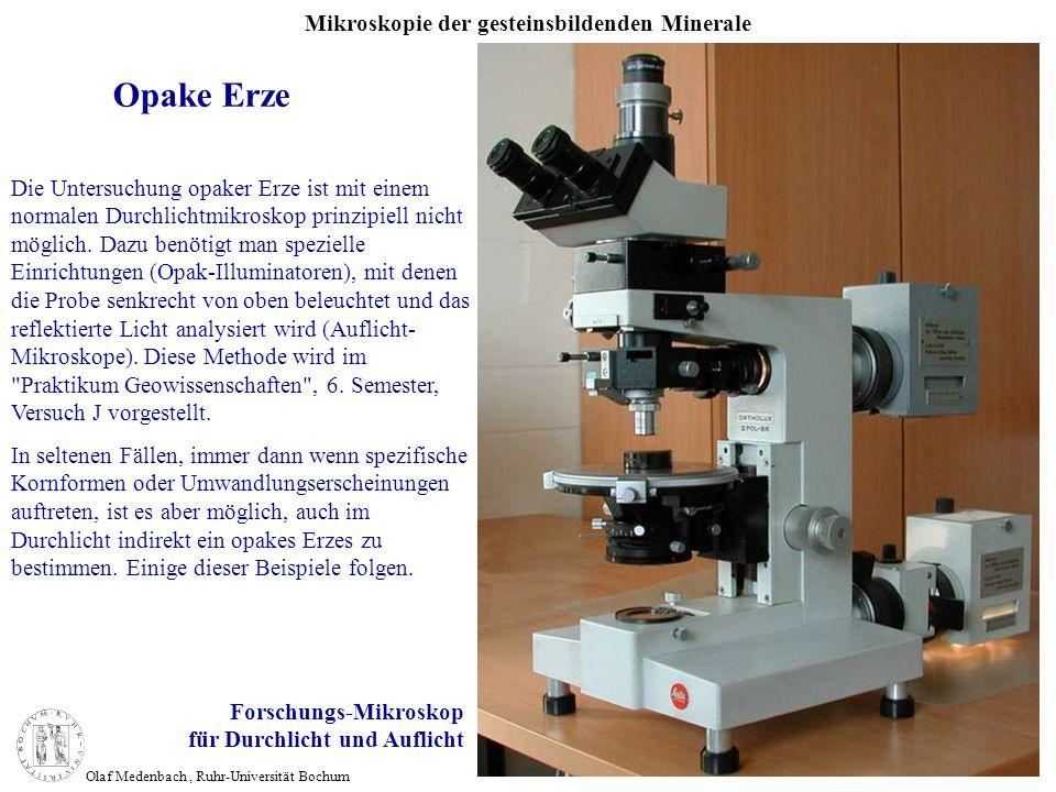 Mikroskopie der gesteinsbildenden Minerale Olaf Medenbach, Ruhr-Universität Bochum Forschungs-Mikroskop für Durchlicht und Auflicht Opake Erze Die Unt