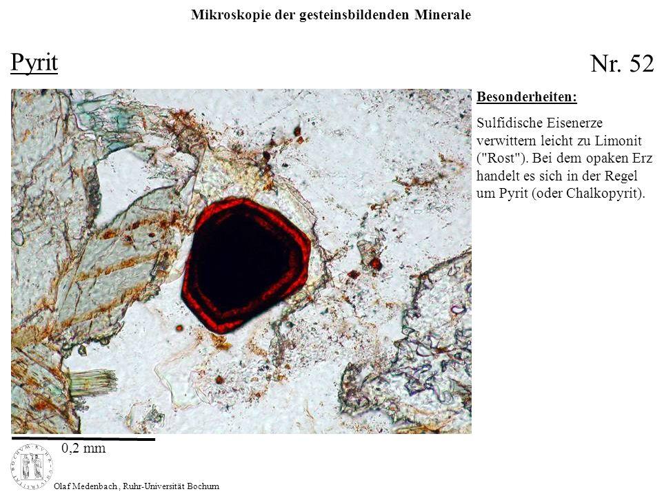 Mikroskopie der gesteinsbildenden Minerale Olaf Medenbach, Ruhr-Universität Bochum Pyrit 0,2 mm Nr. 52 Besonderheiten: Sulfidische Eisenerze verwitter