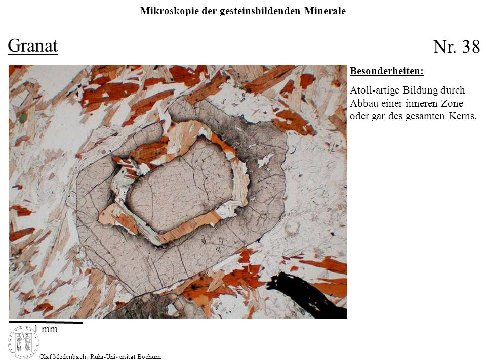 Mikroskopie der gesteinsbildenden Minerale Olaf Medenbach, Ruhr-Universität Bochum Granat Nr. 38 Besonderheiten: Atoll-artige Bildung durch Abbau eine
