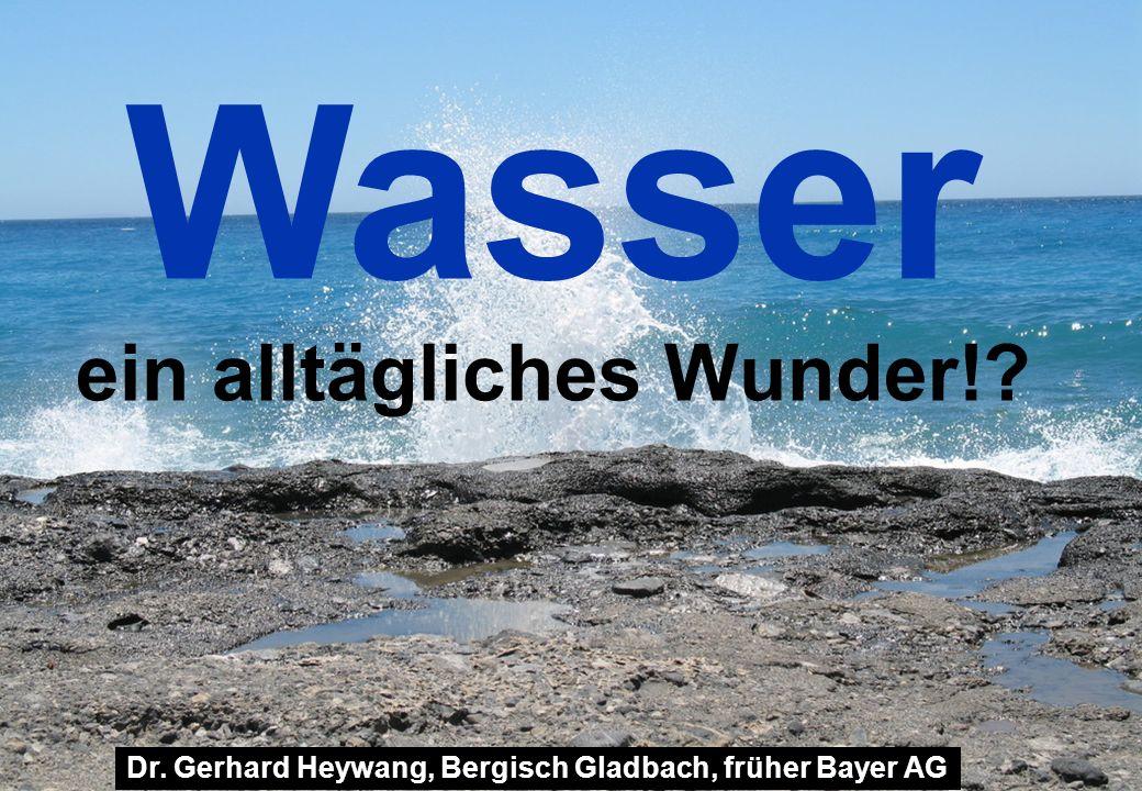 Wasser ein alltägliches Wunder!? Dr. Gerhard Heywang, Bergisch Gladbach, früher Bayer AG
