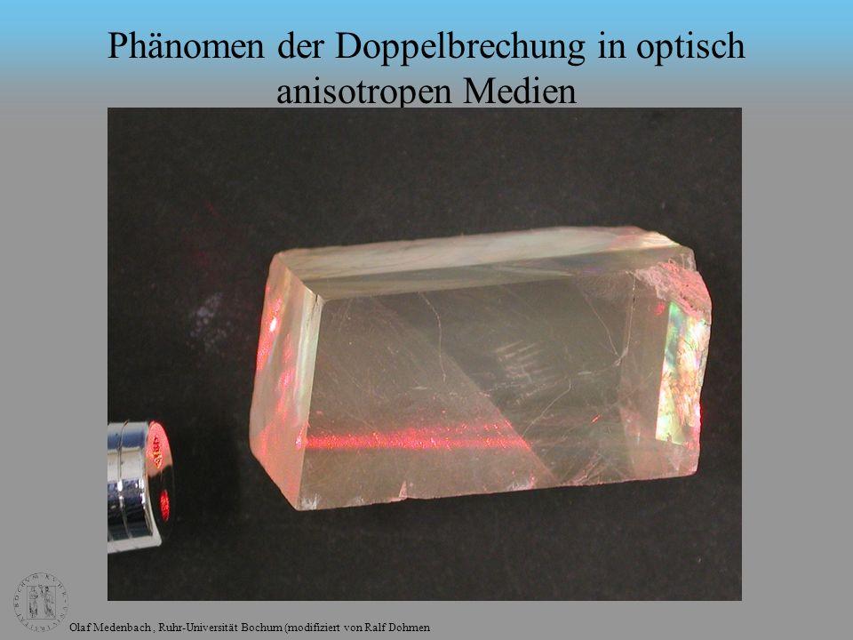 Olaf Medenbach, Ruhr-Universität Bochum (modifiziert von Ralf Dohmen Phänomen der Doppelbrechung in optisch anisotropen Medien