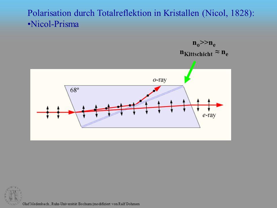 Olaf Medenbach, Ruhr-Universität Bochum (modifiziert von Ralf Dohmen n o >>n e n Kittschicht n e Polarisation durch Totalreflektion in Kristallen (Nicol, 1828): Nicol-Prisma