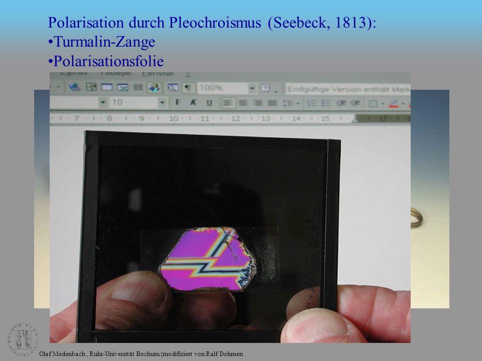 Olaf Medenbach, Ruhr-Universität Bochum (modifiziert von Ralf Dohmen Polarisation durch Pleochroismus (Seebeck, 1813): Turmalin-Zange Polarisationsfolie