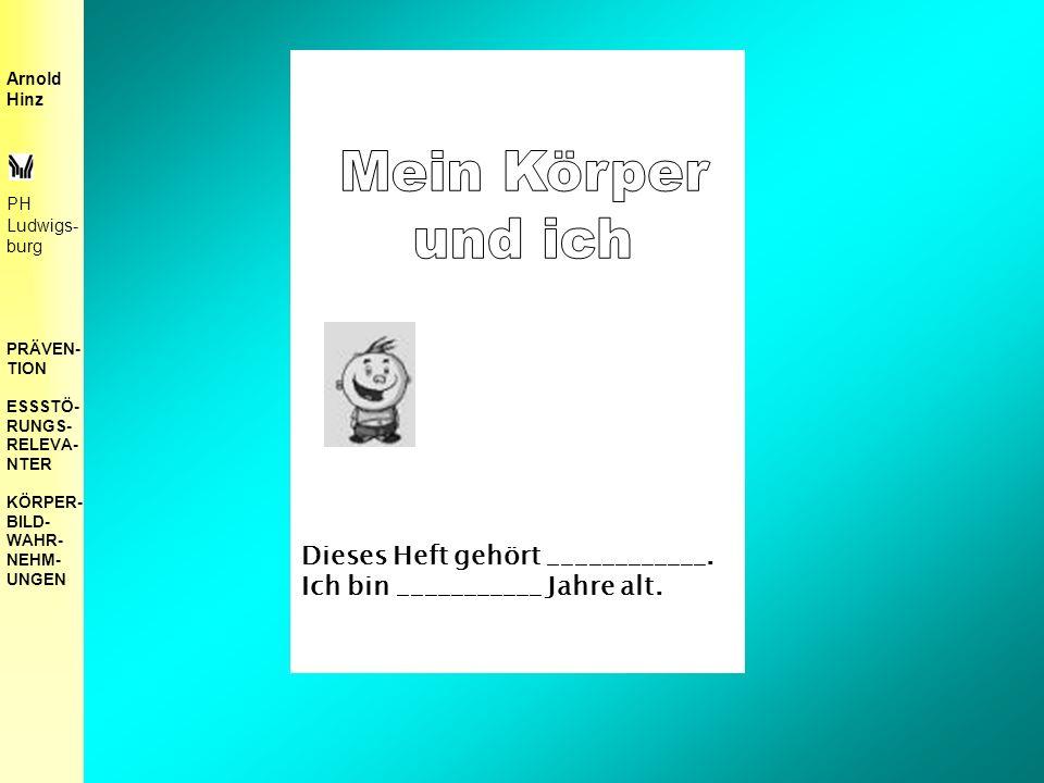 Arnold Hinz PH Ludwigs- burg PRÄVEN- TION ESSSTÖ- RUNGS- RELEVA- NTER KÖRPER- BILD- WAHR- NEHM- UNGEN Dieses Heft gehört ____________.