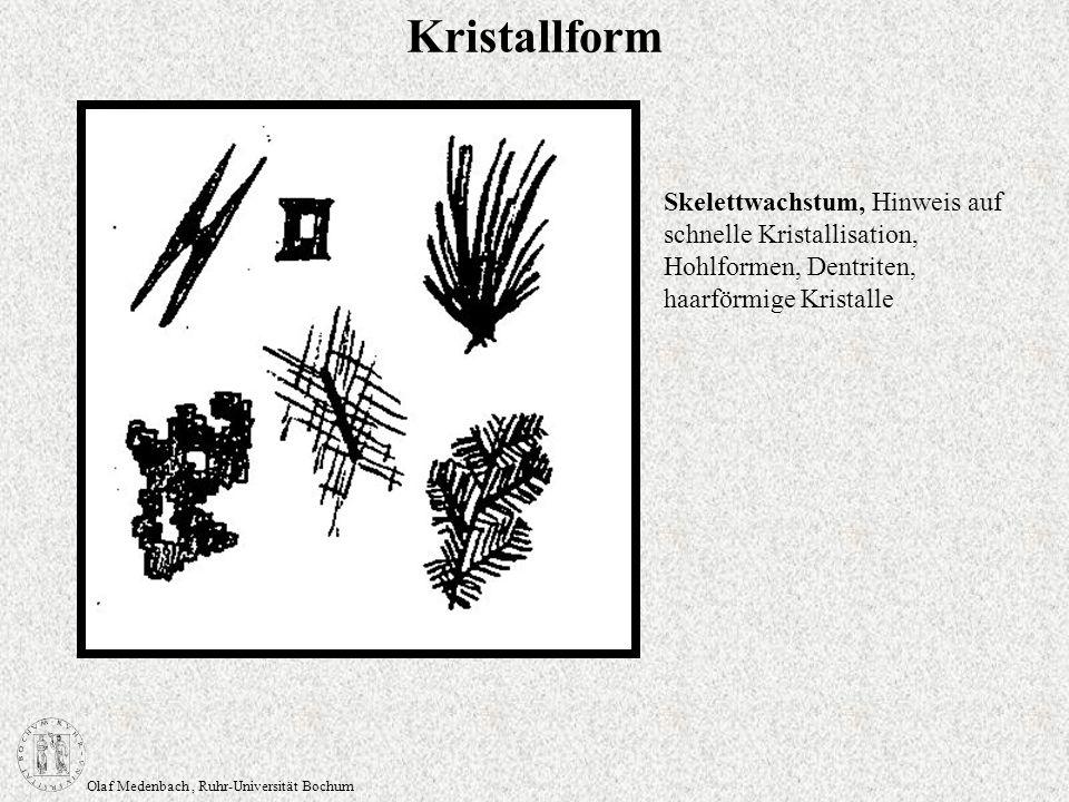 Olaf Medenbach, Ruhr-Universität Bochum Kristallform Skelettwachstum, Hinweis auf schnelle Kristallisation, Hohlformen, Dentriten, haarförmige Kristal