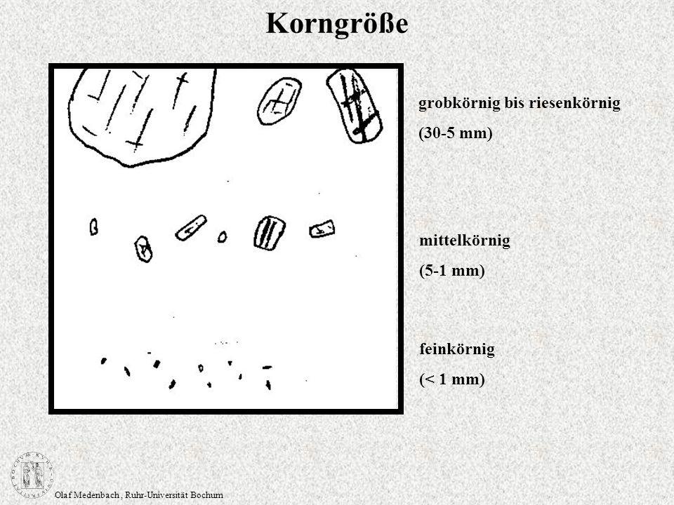 Olaf Medenbach, Ruhr-Universität Bochum Korngröße grobkörnig bis riesenkörnig (30-5 mm) mittelkörnig (5-1 mm) feinkörnig (< 1 mm)