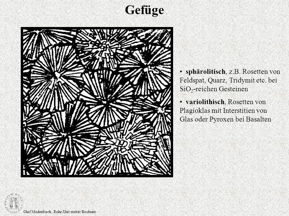 Olaf Medenbach, Ruhr-Universität Bochum Gefüge sphärolitisch, z.B. Rosetten von Feldspat, Quarz, Tridymit etc. bei SiO 2 -reichen Gesteinen variolithi