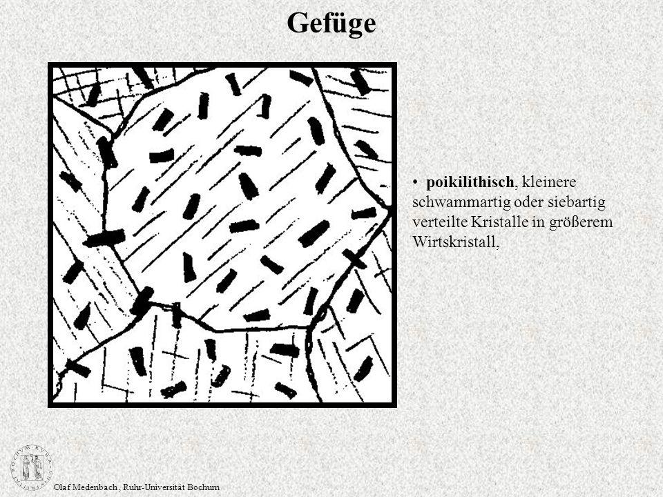 Olaf Medenbach, Ruhr-Universität Bochum Gefüge poikilithisch, kleinere schwammartig oder siebartig verteilte Kristalle in größerem Wirtskristall,