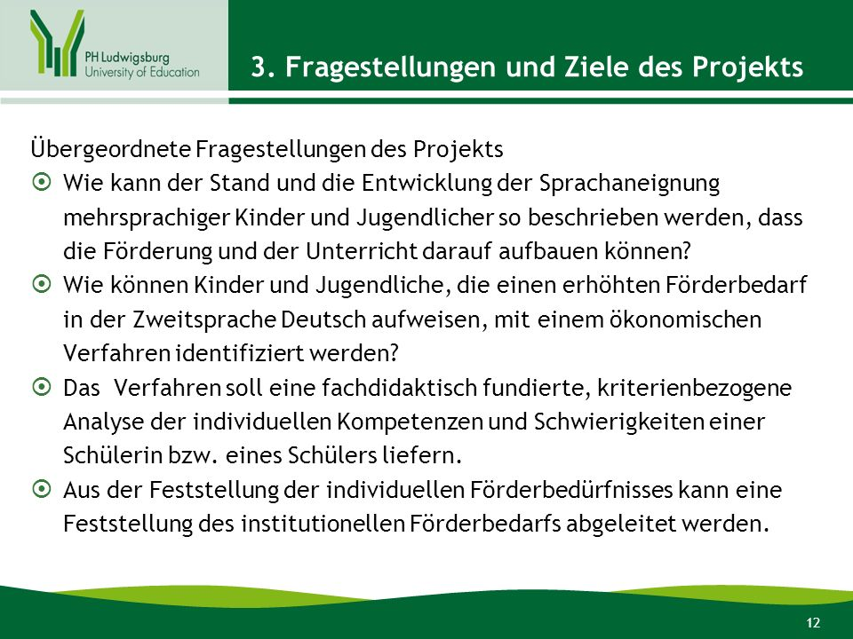 12 3. Fragestellungen und Ziele des Projekts Übergeordnete Fragestellungen des Projekts Wie kann der Stand und die Entwicklung der Sprachaneignung meh