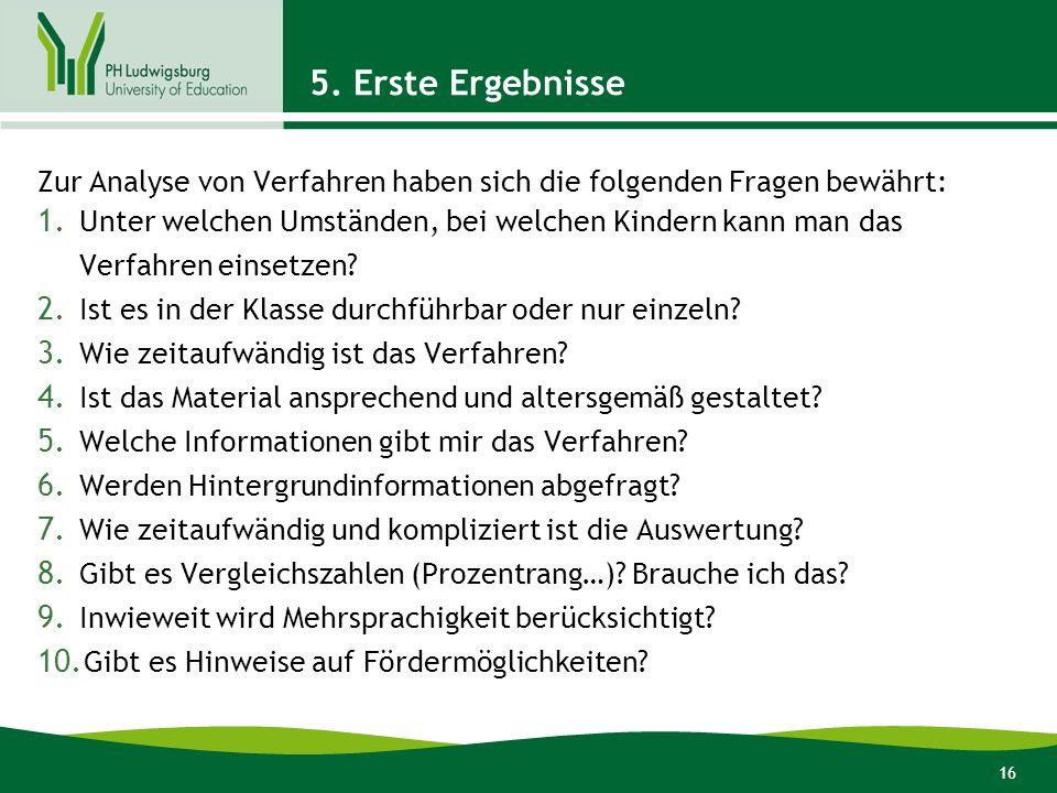 16 5. Erste Ergebnisse Zur Analyse von Verfahren haben sich die folgenden Fragen bewährt: 1. Unter welchen Umständen, bei welchen Kindern kann man das