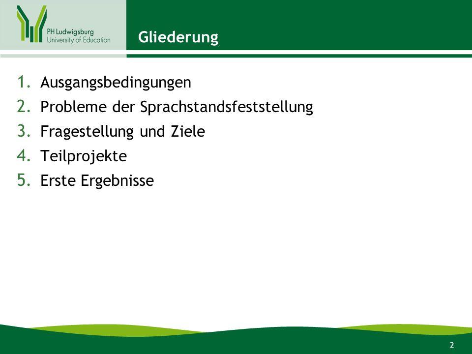 2 Gliederung 1. Ausgangsbedingungen 2. Probleme der Sprachstandsfeststellung 3. Fragestellung und Ziele 4. Teilprojekte 5. Erste Ergebnisse