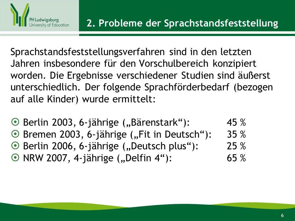 6 2. Probleme der Sprachstandsfeststellung Sprachstandsfeststellungsverfahren sind in den letzten Jahren insbesondere für den Vorschulbereich konzipie