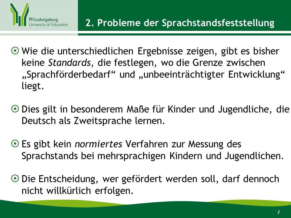 7 2. Probleme der Sprachstandsfeststellung Wie die unterschiedlichen Ergebnisse zeigen, gibt es bisher keine Standards, die festlegen, wo die Grenze z