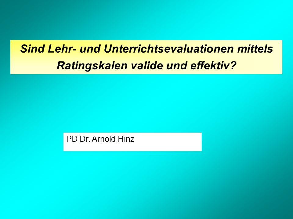 PD Dr. Arnold Hinz Sind Lehr- und Unterrichtsevaluationen mittels Ratingskalen valide und effektiv?