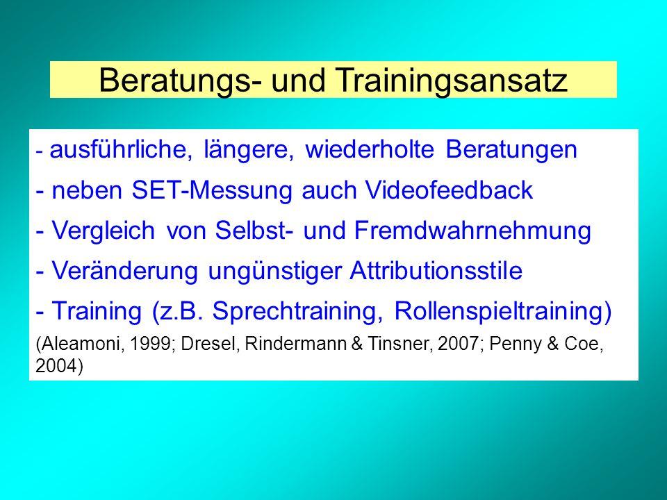 Beratungs- und Trainingsansatz - ausführliche, längere, wiederholte Beratungen - neben SET-Messung auch Videofeedback - Vergleich von Selbst- und Fremdwahrnehmung - Veränderung ungünstiger Attributionsstile - Training (z.B.