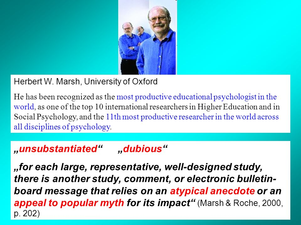 Herbert W. Marsh, University of Oxford He has been recognized as the most productive educational psychologist in the world, as one of the top 10 inter