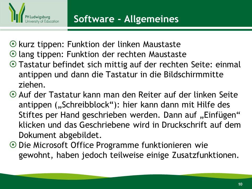 10 Software - Allgemeines kurz tippen: Funktion der linken Maustaste lang tippen: Funktion der rechten Maustaste Tastatur befindet sich mittig auf der rechten Seite: einmal antippen und dann die Tastatur in die Bildschirmmitte ziehen.