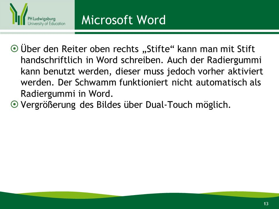 13 Microsoft Word Über den Reiter oben rechts Stifte kann man mit Stift handschriftlich in Word schreiben. Auch der Radiergummi kann benutzt werden, d