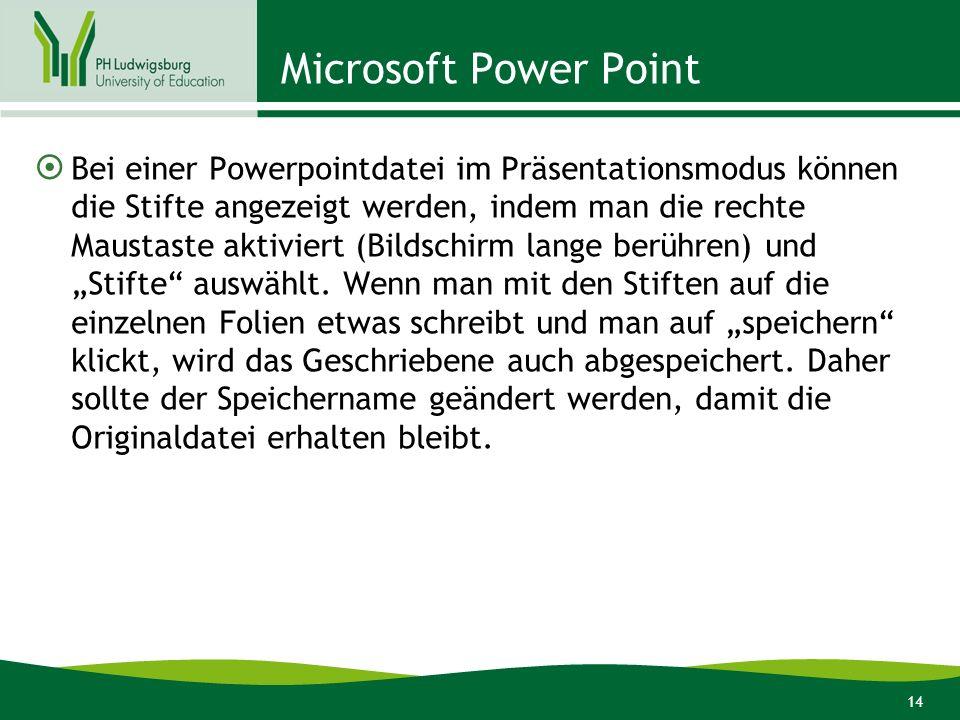 14 Microsoft Power Point Bei einer Powerpointdatei im Präsentationsmodus können die Stifte angezeigt werden, indem man die rechte Maustaste aktiviert (Bildschirm lange berühren) und Stifte auswählt.
