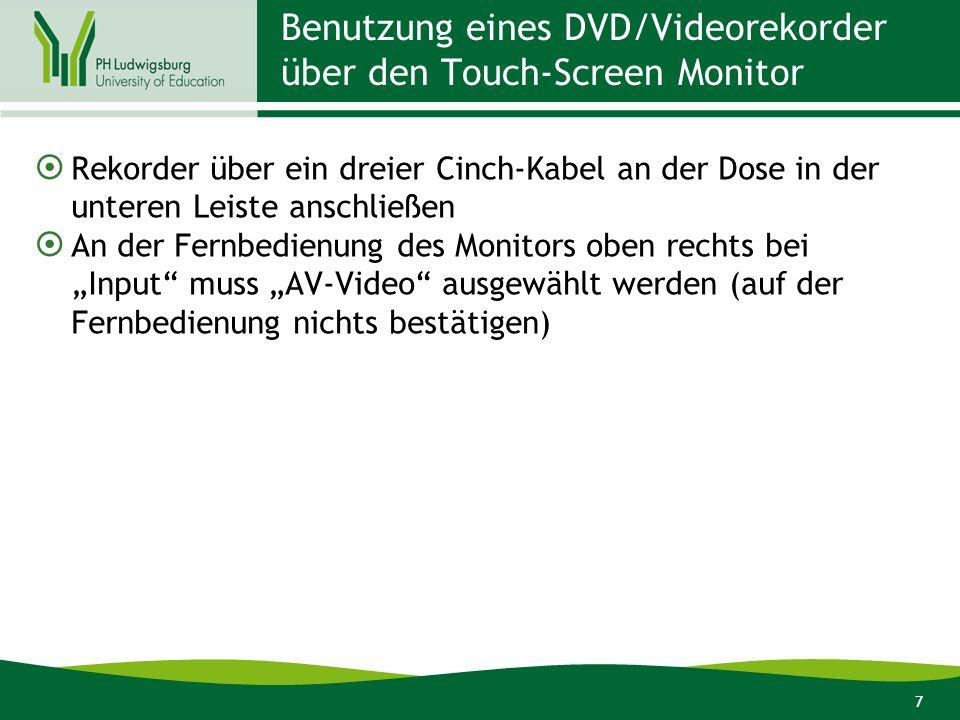 7 Benutzung eines DVD/Videorekorder über den Touch-Screen Monitor Rekorder über ein dreier Cinch-Kabel an der Dose in der unteren Leiste anschließen An der Fernbedienung des Monitors oben rechts bei Input muss AV-Video ausgewählt werden (auf der Fernbedienung nichts bestätigen)