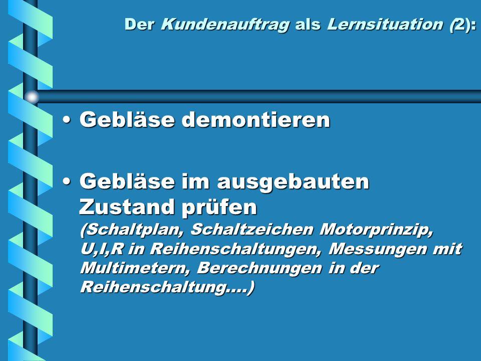 Der Kundenauftrag als Lernsituation (2): Gebläse demontierenGebläse demontieren Gebläse im ausgebauten Zustand prüfen (Schaltplan, Schaltzeichen Motor
