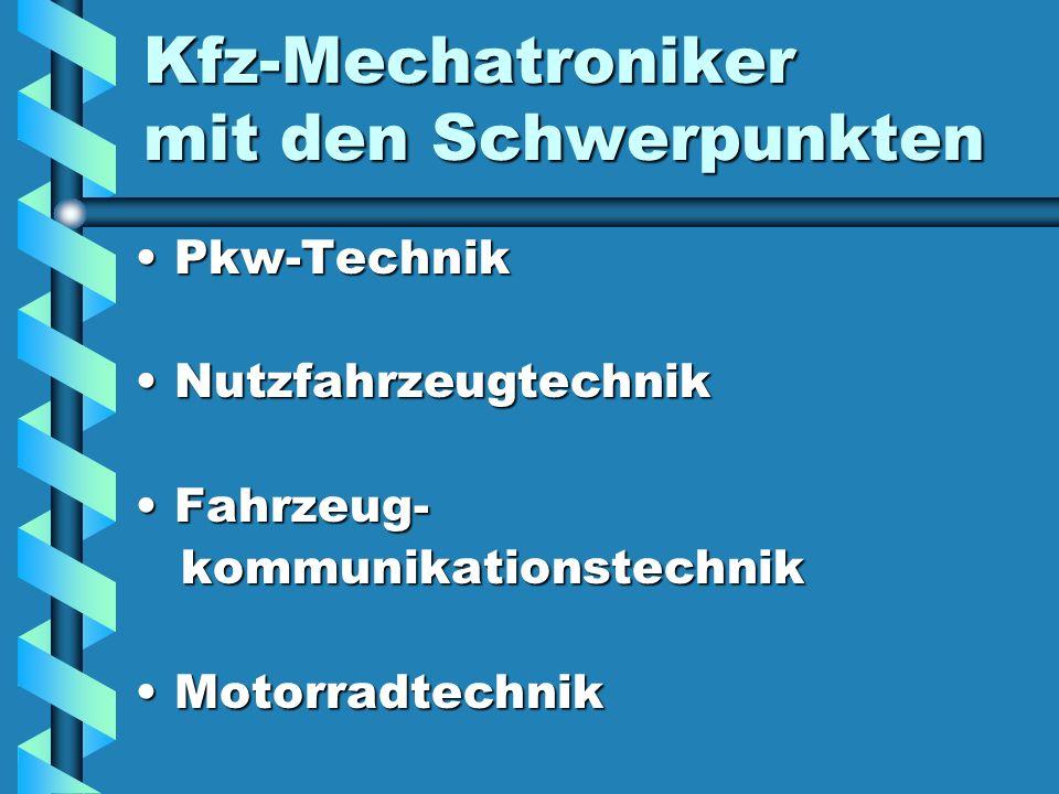 Kfz-Mechatroniker mit den Schwerpunkten Pkw-TechnikPkw-Technik NutzfahrzeugtechnikNutzfahrzeugtechnik Fahrzeug-Fahrzeug- kommunikationstechnik kommuni